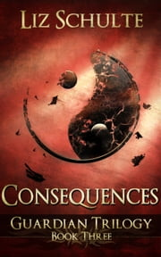 Consequences (The Guardian Trilogy Book 3) ebook by Liz Schulte