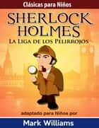Sherlock para Niños: La Liga de los Pelirrojos ebook by Mark Williams