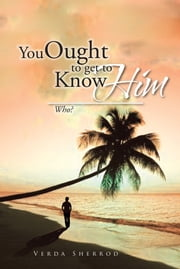 You Ought to get to Know Him - Who? ebook by Verda Sherrod
