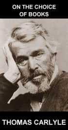 On the Choice of Books [mit Glossar in Deutsch] ebook by Thomas Carlyle, Eternity Ebooks