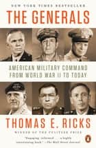 The Generals - American Military Command from World War II to Today ebook by Thomas E. Ricks