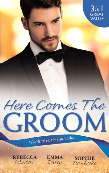 Here Comes The Groom - 3 Book Box Set ebook by Rebecca Winters,Emma Darcy,Sophie Pembroke
