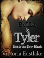 Bella & Tyler: Sex is the New Black (Complete Serial) ebook by Victoria Eastlake