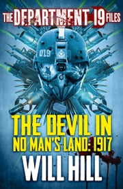 The Department 19 Files: The Devil in No Man's Land: 1917 (Department 19) ebook by Will Hill