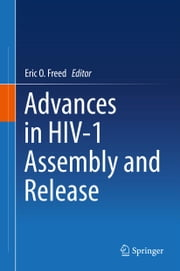 Advances in HIV-1 Assembly and Release ebook by Eric O. Freed