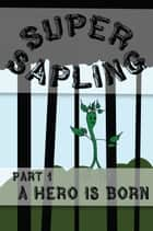 Super Sapling - Part 1: A Hero is Born ebook by Zoe Faulder
