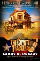The Coyote Tracker ebook by Larry D. Sweazy