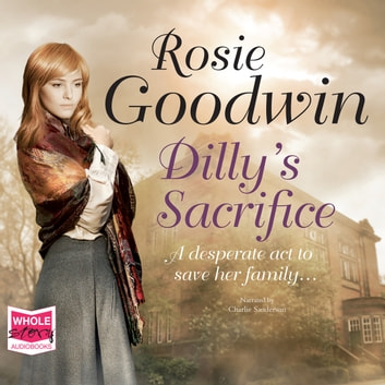 Dilly's Sacrifice audiobook by Rosie Goodwin