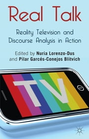 Real Talk: Reality Television and Discourse Analysis in Action ebook by Professor Nuria Lorenzo-Dus,Professor Pilar Garces-Conejos Blitvich