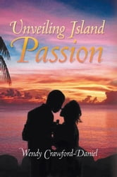 Unveiling Island Passion ebook by Wendy Crawford-Daniel