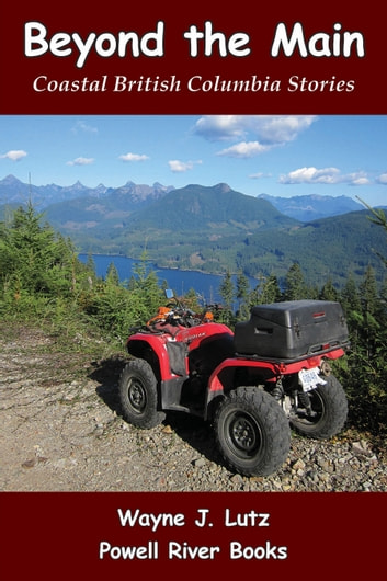 Beyond the Main - Coastal British Columbia Stories ebook by Wayne J Lutz