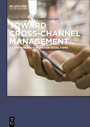 Toward Cross-Channel Management - A Comprehensive Guide for Retail Firms ebook by Thomas Rudolph,Felix Brunner