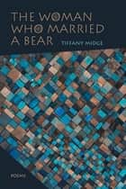 The Woman Who Married a Bear ebook by Tiffany Midge