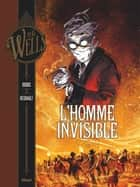 L'Homme invisible - Tome 02 ebook by Dobbs, Christophe Regnault, Herbert George Wells,...