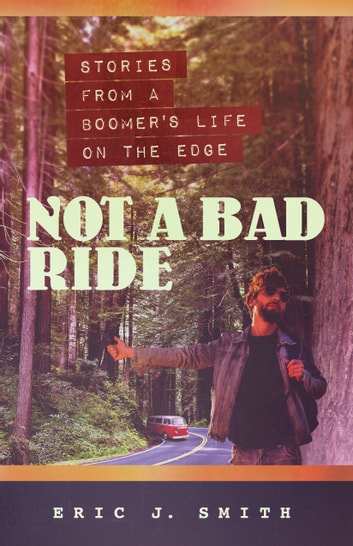 Not a Bad Ride - Stories from a Boomer's Life On the Edge ebook by Eric Smith