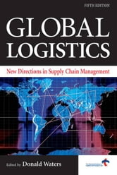 Global Logistics: New Directions In Supply Chain Management ebook by Donald Waters