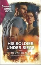 His Soldier Under Siege ebook by Regan Black