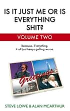 Is It Just Me Or Is Everything Shit? - Volume Two ebook by Steve Lowe, Alan McArthur