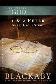 1 and 2 Peter - A Blackaby Bible Study Series ebook by Henry Blackaby,Richard Blackaby,Tom Blackaby,Melvin Blackaby,Norman Blackaby