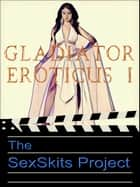 Gladiator Eroticus I ebook by The SexSkits Project