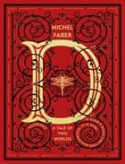 D (A Tale of Two Worlds) - A modern-day Dickensian fable ebook by Michel Faber