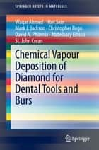 Chemical Vapour Deposition of Diamond for Dental Tools and Burs ebook by Waqar Ahmed, Htet Sein, Mark J. Jackson,...
