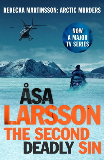 The Second Deadly Sin - Rebecka Martinsson: Arctic Murders – Now a Major TV Series ebook by Åsa Larsson