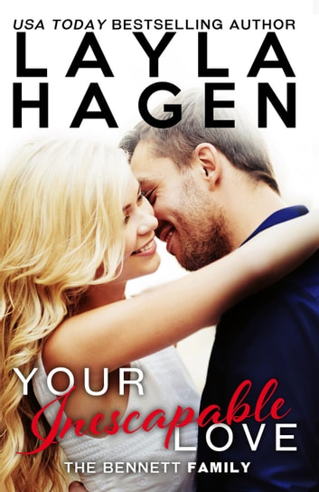 Your Inescapable Love - The Bennett Family, #4 ebook by Layla Hagen