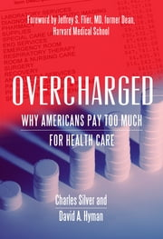 Overcharged - Why Americans Pay Too Much for Health Care ebook by Charles Silver, David A. Hyman