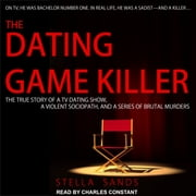 The Dating Game Killer - The True Story of a TV Dating Show, a Violent Sociopath, and a Series of Brutal Murders audiobook by Stella Sands