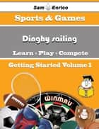 A Beginners Guide to Dinghy sailing (Volume 1) ebook by Johnie Pedersen