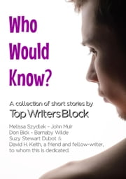 Who Would Know? ebook by David H. Keith,Don Bick,Melissa Szydlek,Barnaby Wilde,John Muir,Suzy Stewart Dubot