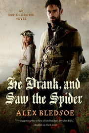 He Drank, and Saw the Spider - An Eddie LaCrosse Novel ebook by Alex Bledsoe