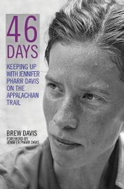 46 Days: Keeping Up With Jennifer Pharr Davis on the Appalachian Trail - Keeping Up With Jennifer Pharr Davis on the Appalachian Trail ebook by Davis, Brew,Davis, Jennifer Pharr