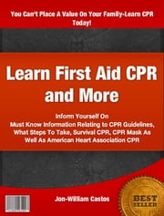Learn First Aid CPR and More ebook by Jon William Castos