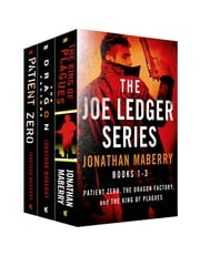 The Joe Ledger Series, Books 1-3 - Patient Zero, The Dragon Factory, The King of Plagues ebook by Jonathan Maberry