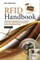 RFID Handbook - Fundamentals and Applications in Contactless Smart Cards, Radio Frequency Identification and Near-Field Communication ebook by Klaus Finkenzeller, Dörte Müller