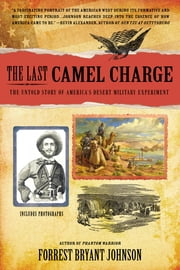 The Last Camel Charge - The Untold Story of America's Desert Military Experiment ebook by Forrest Bryant Johnson