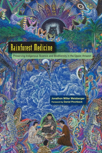 Rainforest Medicine - Preserving Indigenous Science and Biodiversity in the Upper Amazon ebook by Jonathon Miller Weisberger