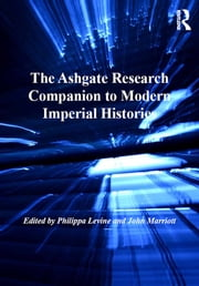 The Ashgate Research Companion to Modern Imperial Histories ebook by John Marriott,Philippa Levine