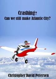 Crashing? Can we still make Atlantic City? ebook by Christopher David Petersen