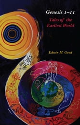 Genesis 1-11 - Tales of the Earliest World ebook by Edwin Good
