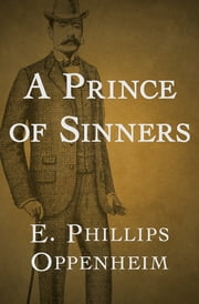A Prince of Sinners ebook by E. Phillips Oppenheim