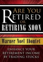 Are You Retired or Retiring Soon? ebook by Warner Noel Aboutet