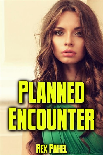 Planned Encounter ebook by Rex Pahel