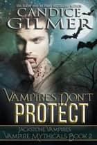 Vampires Don't Protect - Vampire Mythicals, #2 ebook by Candice Gilmer
