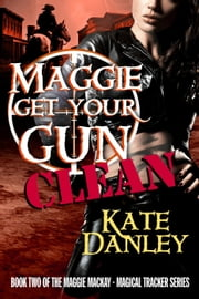 Maggie Get Your Gun - CLEAN - Maggie MacKay: Magical Tracker Clean, #2 ebook by Kate Danley