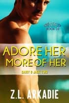 Adore Her, More of Her: Daisy & Jack, #2 - LOVE in the USA, #10 ebook by Z.L. Arkadie