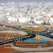 Art World City - The Creative Economy of Artists and Urban Life in Dakar ebook by Joanna Grabski