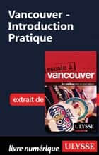 Vancouver - Introduction Pratique ebook by Collectif Ulysse